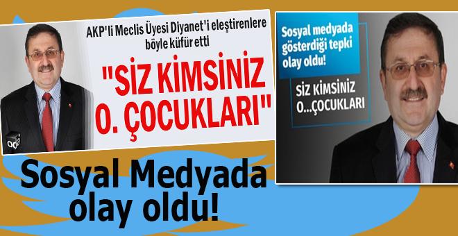 Meclis Üyesi Keleş'in Diyanet'i eleştirenlere ettiği küfür sosyal medyada olay oldu!