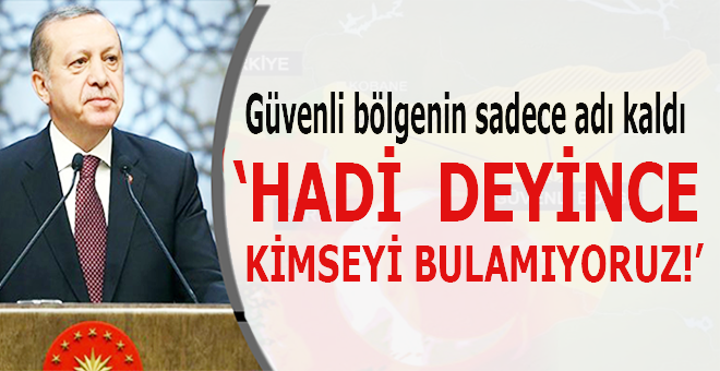 """Cumhurbaşkanı Erdoğan: """"Güvenli bölgenin sadece adı kaldı!"""""""
