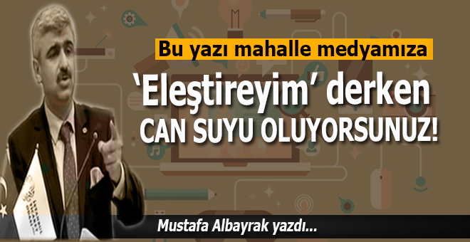 """Mustafa Albayrak; """"O zaman sormazlar mı, daha """"yeni mi aklınız başınıza geldi"""" diye!"""