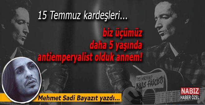 Mehmet Sadi Bayazıt yazdı; 15 Temmuz kardeşleri...