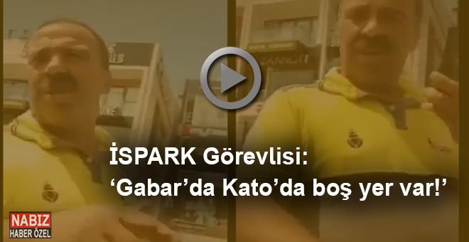 """İSPARK görevlisi: """"Gabar'da, Kato'da boş yer var!"""""""