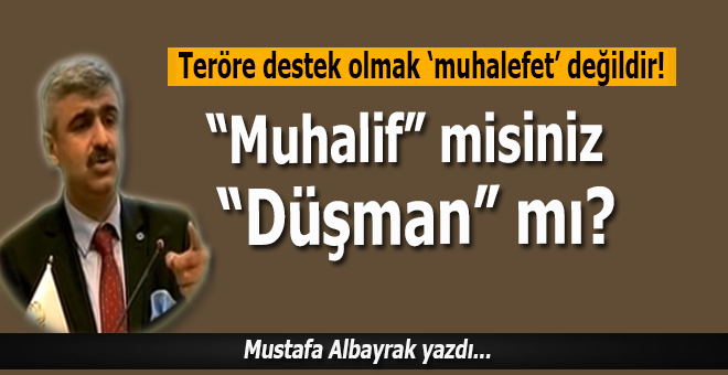 """Mustafa Albayrak: """"Teröre destek olmak, muhalefet değil düpedüz hainliktir…"""""""