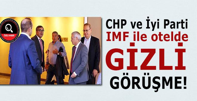 CHP ve İyi Parti, IMF heyeti ile bir otelde gizlice buluştular!