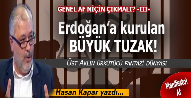 Hasan Kapar yazdı; Genel af niçin çıkmalı? -III- Erdoğan'a kurulan büyük tuzak!