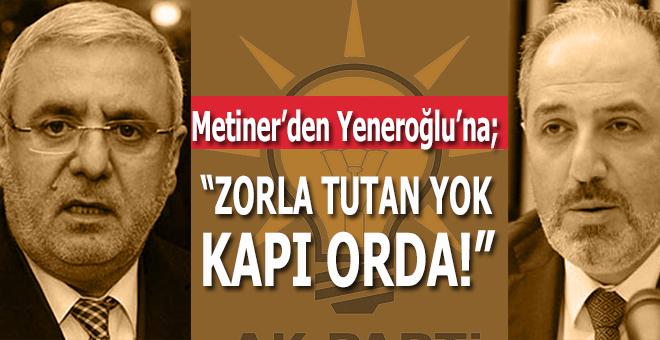 """Metiner'den Yeneroğlu'na sert tepki: """"Sizi zorla tutan yok, kapı orada!"""""""