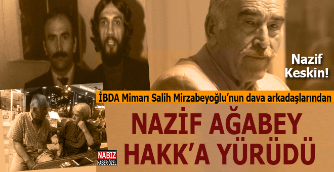 Nazif Keskin ağabey de Hakk'a yürüdü!