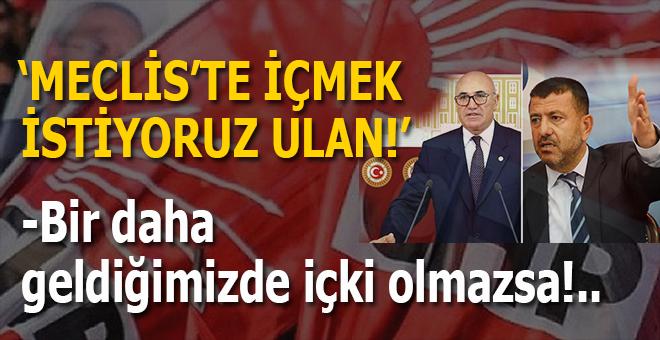 """Meclis'te alkol servisi istiyoruz ulan!.."""