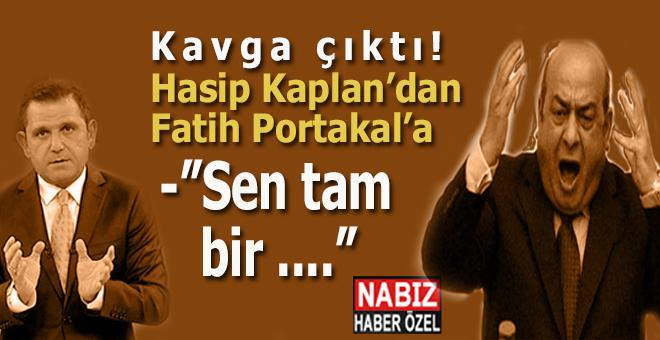 "Hasip Kaplan'dan Fatih Portakal'a; ""Sen tam bir..."""