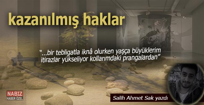 Salih Ahmet Sak yazdı; Kazanılmış haklar...