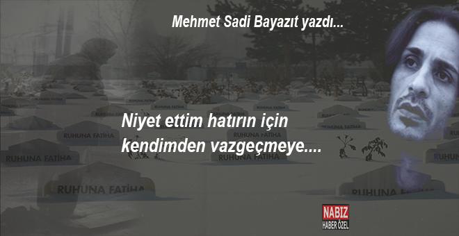 Mehmet Sadi Bayazıt yazdı; Niyet ettim hatırın için kendimden vazgeçmeye...