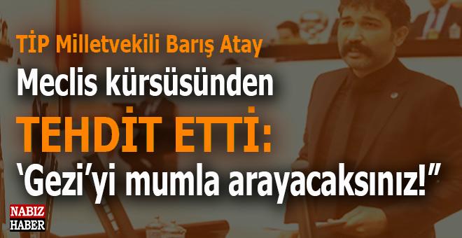 """Meclis kürsüsünden tehdit: """"Gezi'yi mumla arayacaksınız!"""""""