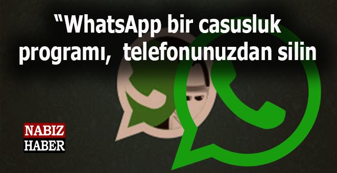 """""""WhatsApp bir casusluk programı, telefonunuzdan silin"""""""