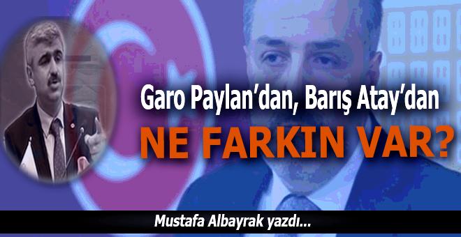 """Mustafa Albayrak: """"Garo Paylan'dan, Barış Atay'dan ne farkın var!"""""""