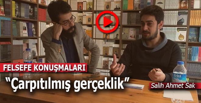 """Salih Ahmet Sak, """"Felsefe konuşmaları"""" programında konuştu; """"Çarpıtılmış gerçeklik..."""""""