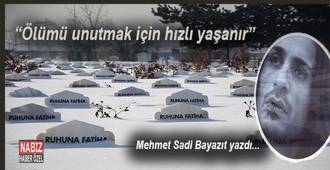 """Mehmet Sadi Bayazıt yazdı; """"Ölümü unutmak için hızlı yaşanır..."""""""