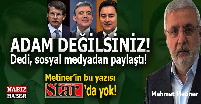 """Mehmet Metiner; """"Adam değilsiniz!"""" dedi, Metiner'in yazısı Star'da yok..."""