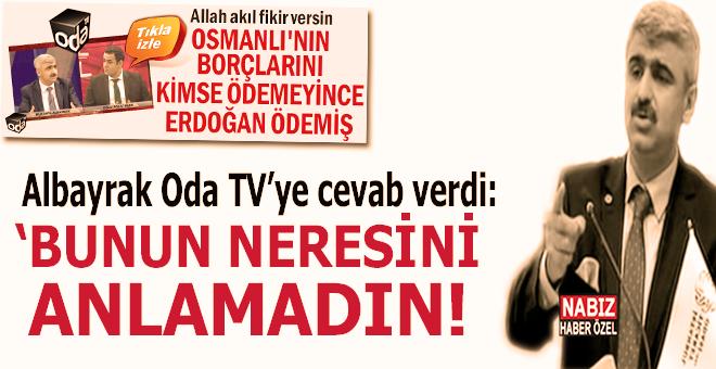 Mustafa Albayrak Oda tv'ye cevab verdi; Bunun neresini anlamadın?
