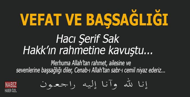 Hacı Şerif Sak, Hakk'ın rahmetine kavuştu...