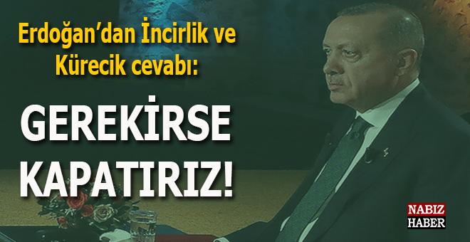 """Cumhurbaşkanı Erdoğan'dan İncirlik ve Kürecik cevabı: """"Gerekirse kapatırız!"""""""