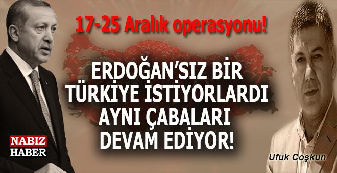"""Ufuk Coşkun: """"Erdoğan'sız bir Türkiye istiyorlar. Eğer Erdoğan düşerse..."""""""