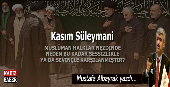"""Mustafa Albayrak: """"Kasım Süleymani'nin öldürülmesini Müslüman halklar neden sessizlikle ya da sevinçle karşılanmıştır?"""""""