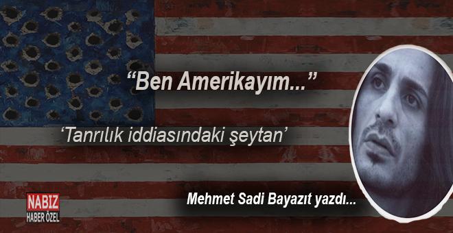 """Mehmet Sadi Bayazıt yazdı; """"Ben Amerikayım..."""""""