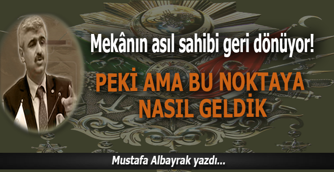 Mustafa Albayrak; Mekânın asıl sahibi nasıl geri geldi?