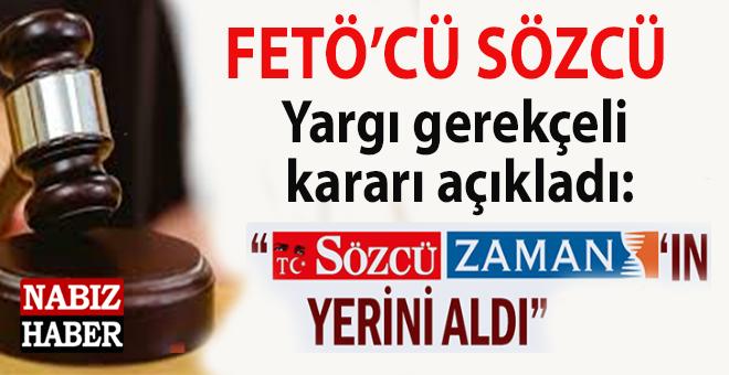 """Gerekçeli karar açıklandı: """"Sözcü, FETÖ'nün yayın organı Zaman'ın yerini aldı!"""""""