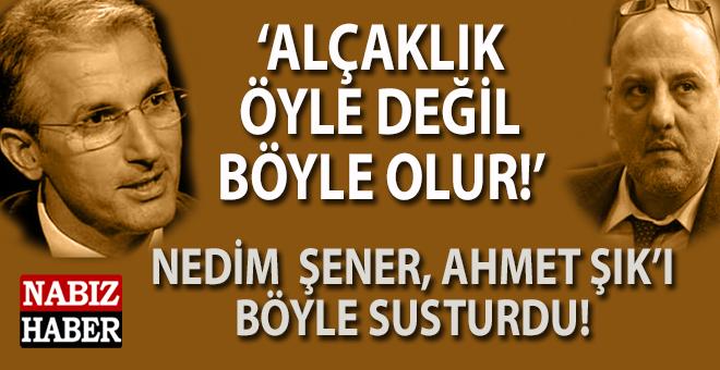 """Nedim Şener'den Ahmet Şık'ı susturan cevab: """"Alçaklık öyle değil böyle olur!"""""""