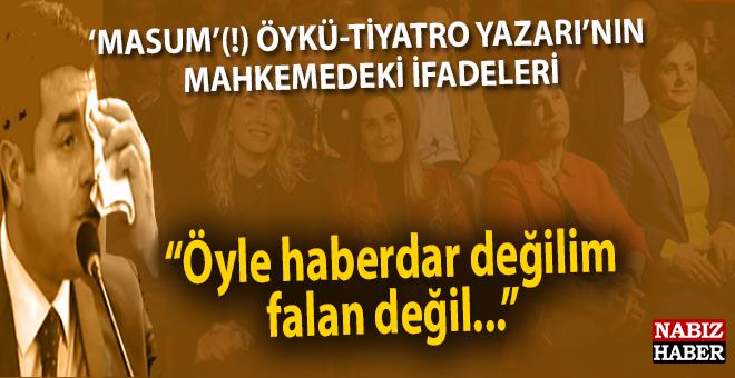 Masum(!) öykü-tiyatro yazarının mahkemedeki ifadeleri!