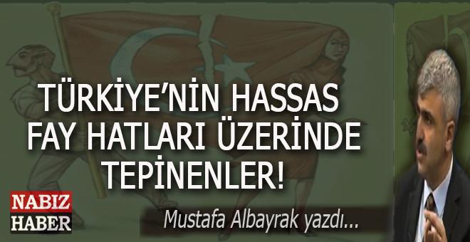Mustafa Albayrak: Fay kırıkları üzerinde tepinenler...