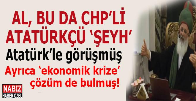 "Al, bu da ""CHP'li-Atatürkçü"" ""şey""h; Üstelik ""ekonomik krize"" çözüm de bulmuş!"