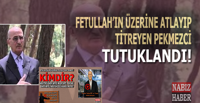 Fetullah Gülen'in üzerine atlayıp titreyen Pekmezci tutuklandı!