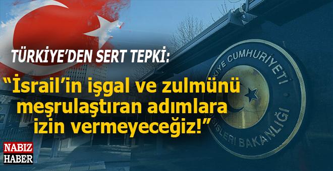"""Türkiye'den sert tepki: """"İsrail'in işgal ve zulmünü meşrulaştırmaya yönelik adımlara izin vermeyeceğiz!"""""""