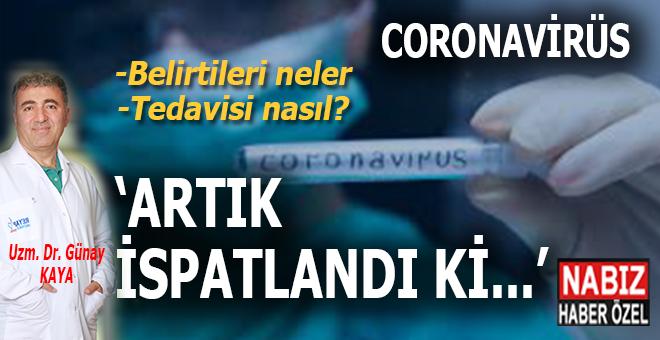 Dr. Günay Kaya cevabladı; Coronavirüs'ün belirtileri nelerdir, tedavisi nasıl yapılmaktadır?