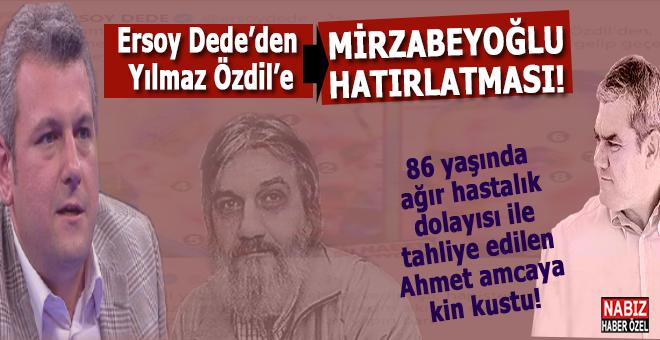 """Ersoy Dede'den, Ahmet amcaya kin kusan Sözcü yazarı Yılmaz Özdil'e """"Mirzabeyoğlu"""" hatırlatması!"""