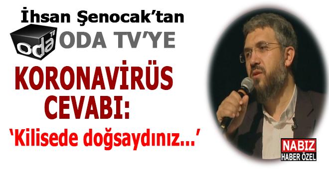 """İhsan Şenocak'tan Oda TV'ye, """"koronavirüs"""" cevabı; Kilisede doğsaydınız!"""