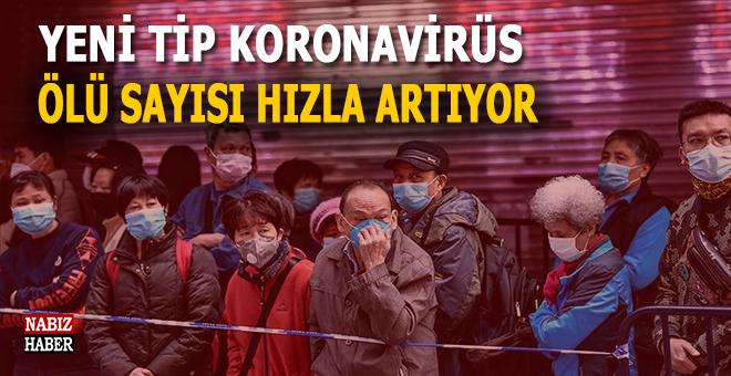 Yeni tip Koronavirüs; Ölü sayısı hızla artıyor!