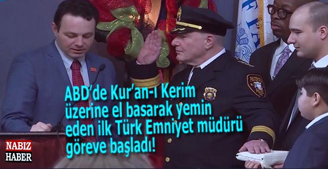 ABD'de Kur'an-ı Kerim üzerine el basarak yemin eden İlk Türk Emniyet müdürü...