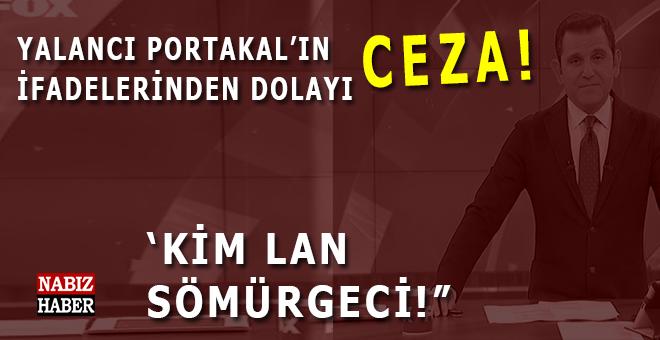 """Yalancı Portakal'a ve FOX'A """"Türkiye sömürgeci"""" cezası!"""