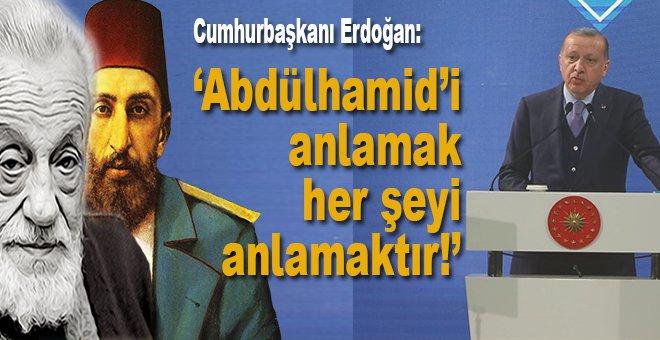 """Cumhurbaşkanı Erdoğan: """"Abdühamid'i anlamak, her şeyi anlamaktır!"""""""