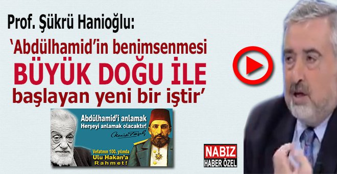 """""""Abdülhamid'in benimsenmesi Büyük Doğu ile başlayan bir iştir!"""""""