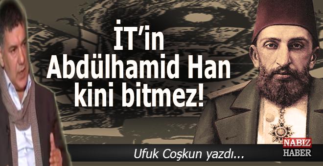 Ufuk Coşkun: İT'in Abdülhamid Han kini bitmez!