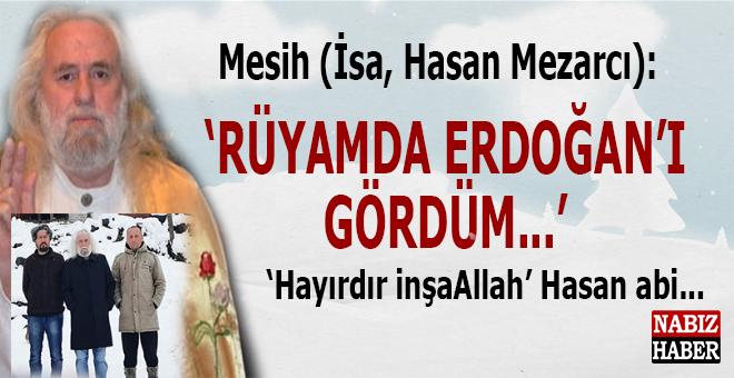 """Mesih (İsa, Hasan Mezarcı) abi; """"Rüyamda Erdoğan'ı gördüm... Rusya, İran, İsrail..."""""""