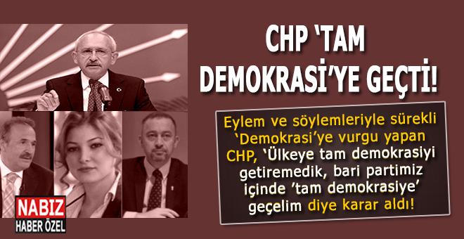 "CHP'ye ""Tam demokrasi"" geldi!"