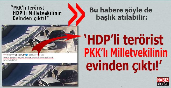 """Yoksa; """"HDP'li terörist, PKK'lı milletvekilinin evinden mi çıktı? """"Bu da 1 milyonuncu delil..."""""""