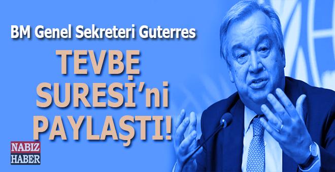 BM Genel Sekreteri Guterres Kur'an-ı Kerim'deki Tevbe Suresi'nden ayet paylaştı!