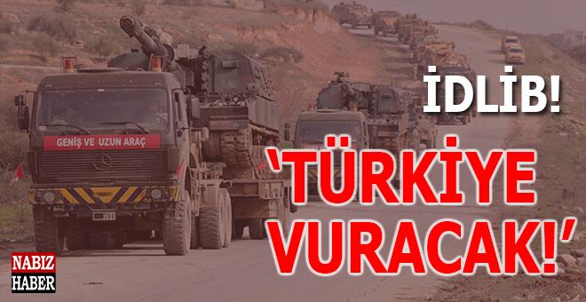 Türkiye, İdlib'de tehdit teşkil eden bütün hedefleri vuracak!