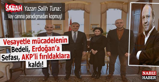 """Salih Tuna; """"Vesayetle, FETÖ ile mücadelenin bedeli Erdoğan'a, sefası """"AKP'lilere"""" kaldı!"""""""