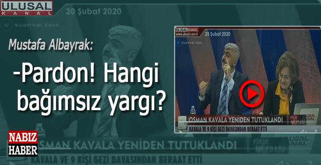 """Mustafa Albayrak; """"Pardon, hangi bağımsız yargı?"""""""